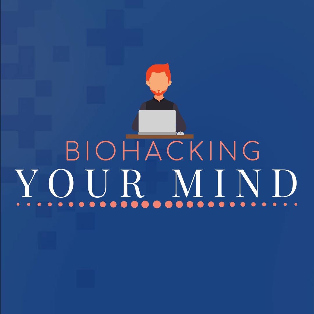 Biohacking your mind